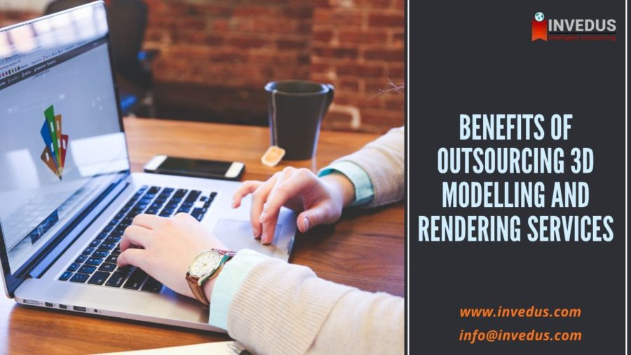 Benefits of Outsourcing 3D Modelling and Rendering Services