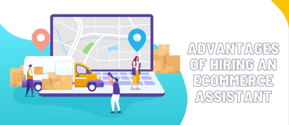 Advantages of Hiring an Ecommerce Assistant