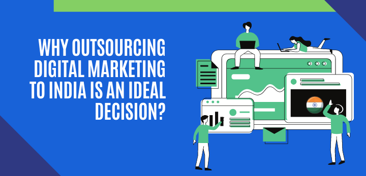 why outsourcing digital marketing to india is an ideal decision