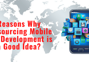 reasons why outsourcing mobile app development is a good idea