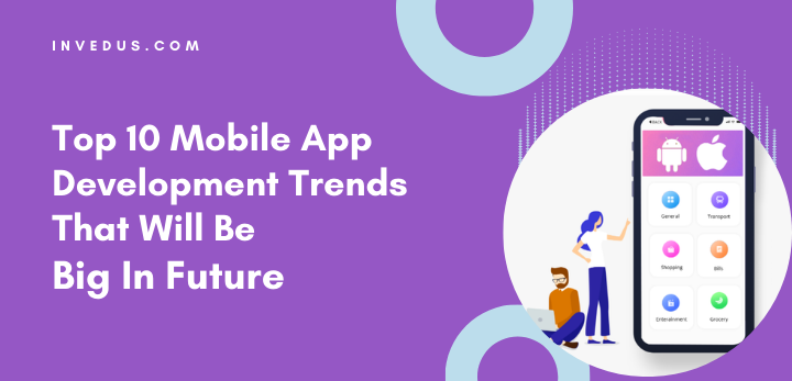 top 10 mobile app development trends that will be big in future