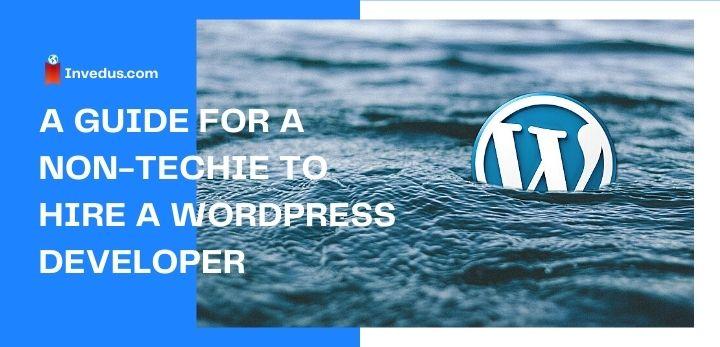 a guide for a non-techie to hire a wordpress developer
