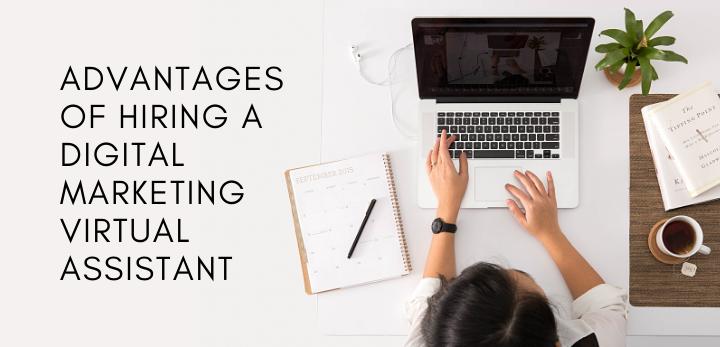 advantages of hiring a digital marketing virtual assistant