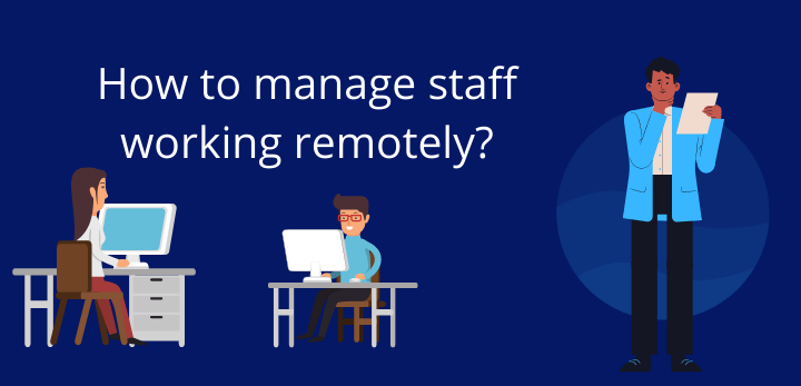 How to manage staff working remotely